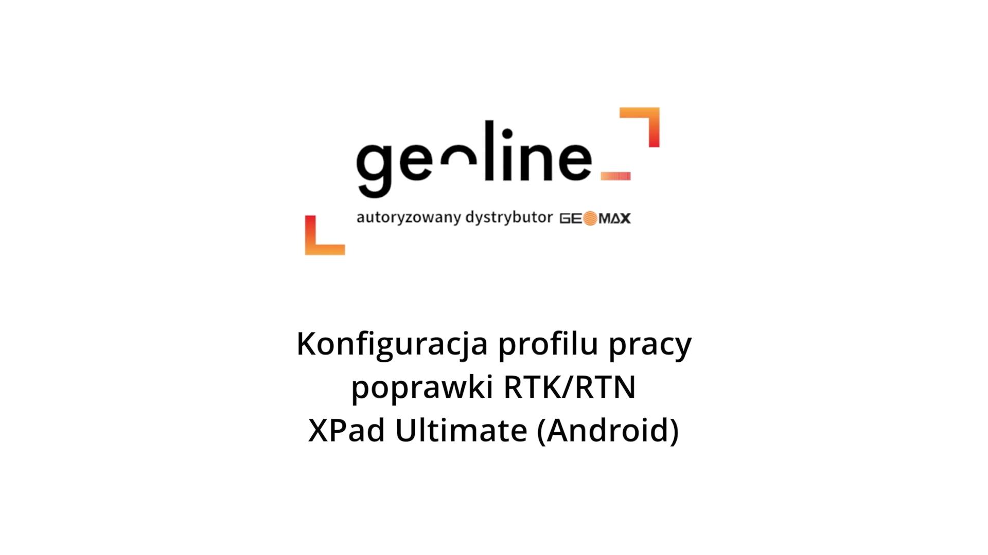 Konfiguracja profilu pracy – poprawki RTK/RTN XPad Ultimate (Android)